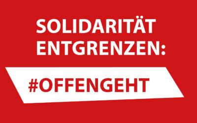 #offengeht! Für eine solidarische Flüchtlingspolitik – gegen Ausgrenzung und Abschottung